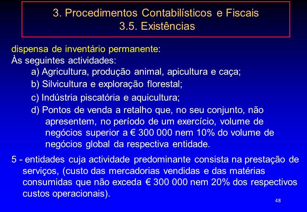 47 3. Procedimentos Contabilísticos e Fiscais 3.5. Existências Decreto-lei nº 44/99, de 12 de Fevereiro (altera POC) as entidades às quais é aplicável