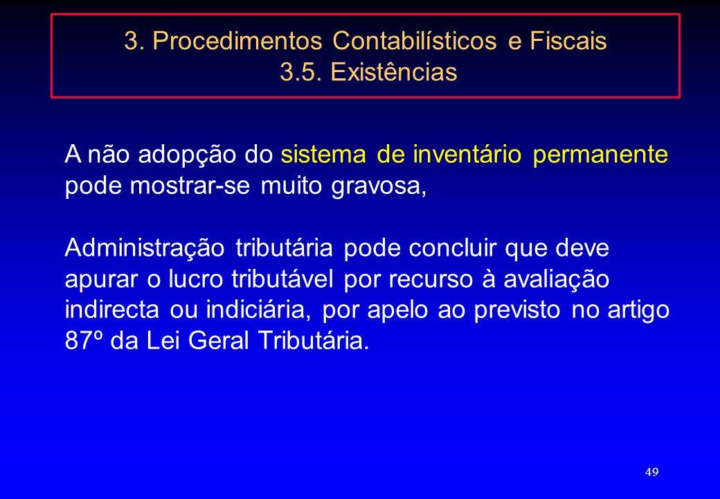 48 3. Procedimentos Contabilísticos e Fiscais 3.5. Existências dispensa de inventário permanente: Às seguintes actividades: a) Agricultura, produção a