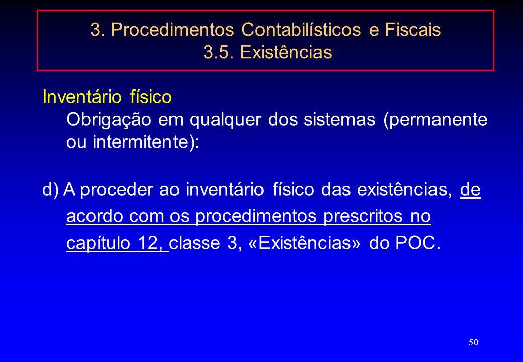 49 3. Procedimentos Contabilísticos e Fiscais 3.5. Existências A não adopção do sistema de inventário permanente pode mostrar-se muito gravosa, Admini