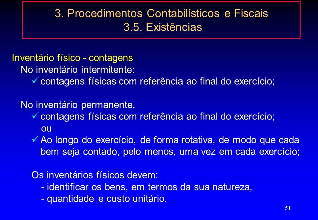 50 3. Procedimentos Contabilísticos e Fiscais 3.5. Existências Inventário físico Obrigação em qualquer dos sistemas (permanente ou intermitente): d) A