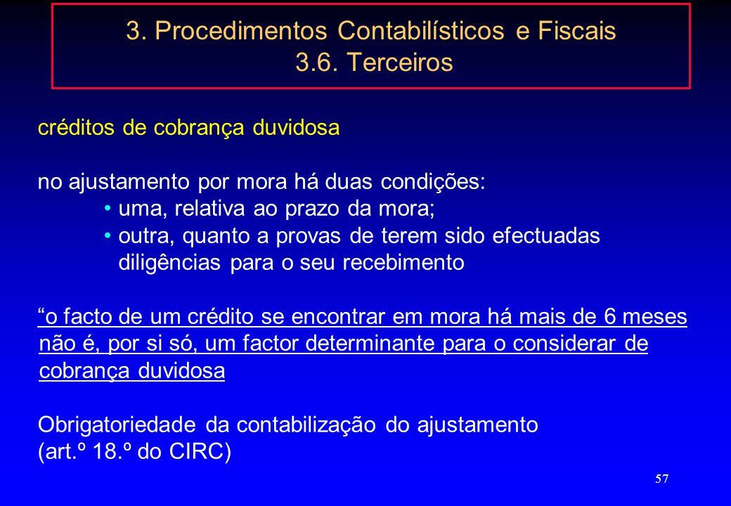 56 3. Procedimentos Contabilísticos e Fiscais 3.6. Terceiros créditos de cobrança duvidosa a) O devedor tenha pendente processo especial de recuperaçã