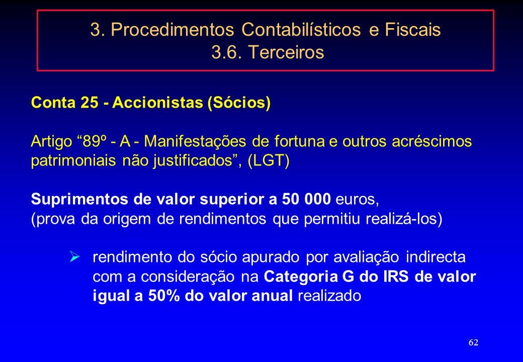 61 3. Procedimentos Contabilísticos e Fiscais 3.6. Terceiros Conta 25 - Accionistas (Sócios) Englobam-se nesta conta as operações relativas às relaçõe