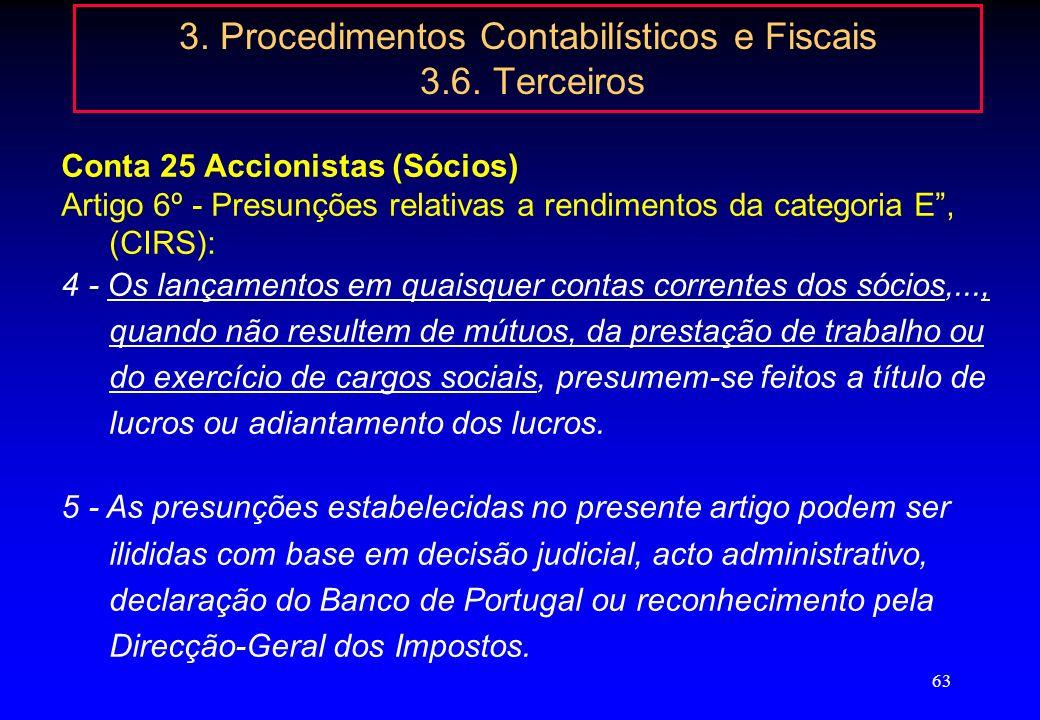 62 3. Procedimentos Contabilísticos e Fiscais 3.6. Terceiros Conta 25 - Accionistas (Sócios) Artigo 89º - A - Manifestações de fortuna e outros acrésc