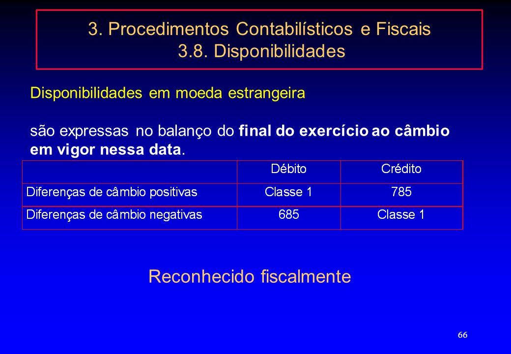 65 3. Procedimentos Contabilísticos e Fiscais 3.7. Provisões 3.7. Provisões CIRC considera apenas as referidas no artigo 34º entre as quais se destaca