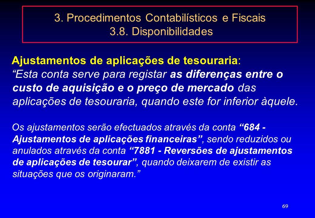 68 3. Procedimentos Contabilísticos e Fiscais 3.8. Disponibilidades Caixa, Inclui os meios de pagamento, tais como notas de banco e moedas metálicas d