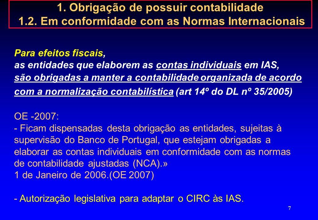6 1. Obrigação de possuir contabilidade 1.2. Em conformidade com as Normas Internacionais Normas Internacionais de Contabilidade Contas consolidadas E