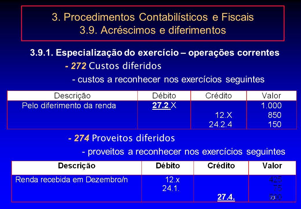 72 3. Procedimentos Contabilísticos e Fiscais 3.9. Acréscimos e diferimentos 3.9.1. Especialização do exercício – operações correntes - 271 Acréscimos