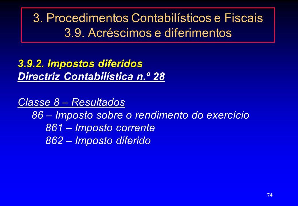 73 3. Procedimentos Contabilísticos e Fiscais 3.9. Acréscimos e diferimentos 3.9.1. Especialização do exercício – operações correntes - 272 Custos dif
