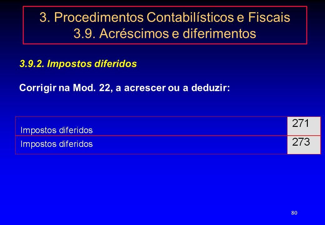 79 3. Procedimentos Contabilísticos e Fiscais 3.9. Acréscimos e diferimentos 3.9.2. Impostos diferidos 3) Prejuízos fiscais