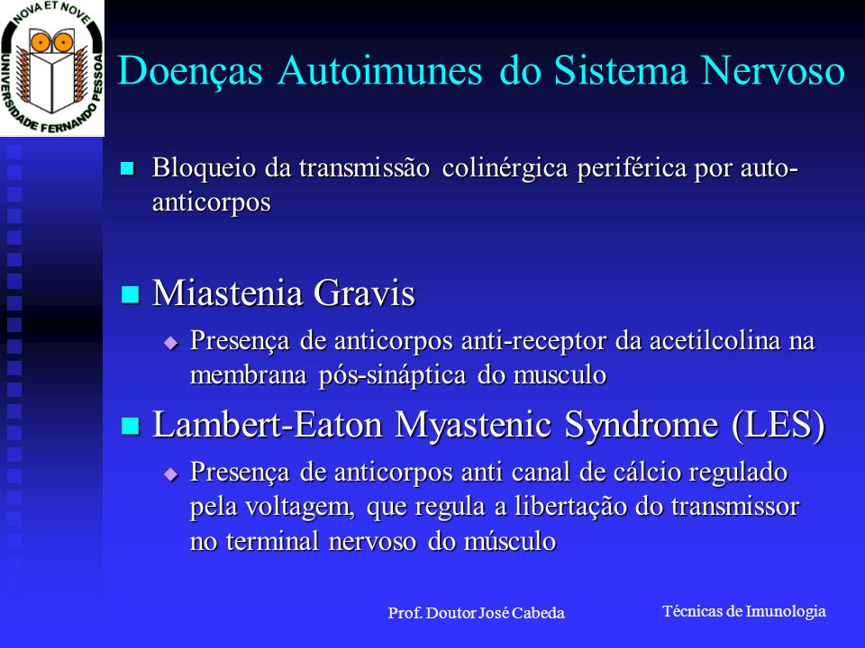 Técnicas de Imunologia Prof. Doutor José Cabeda Doenças Autoimunes do Sistema Nervoso Bloqueio da transmissão colinérgica periférica por auto- anticor