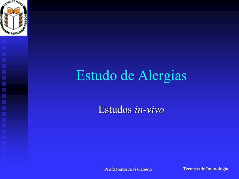 Técnicas de Imunologia Prof.Doutor José Cabeda Estudo de Alergias Estudos in-vivo