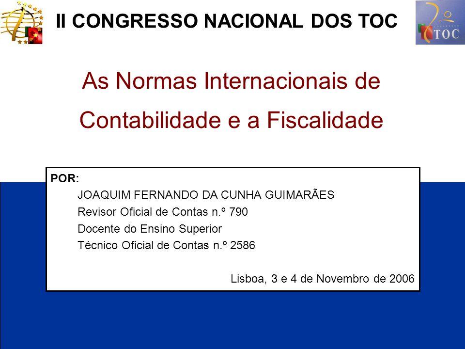 1 As Normas Internacionais de Contabilidade e a Fiscalidade POR: JOAQUIM FERNANDO DA CUNHA GUIMARÃES Revisor Oficial de Contas n.º 790 Docente do Ensi