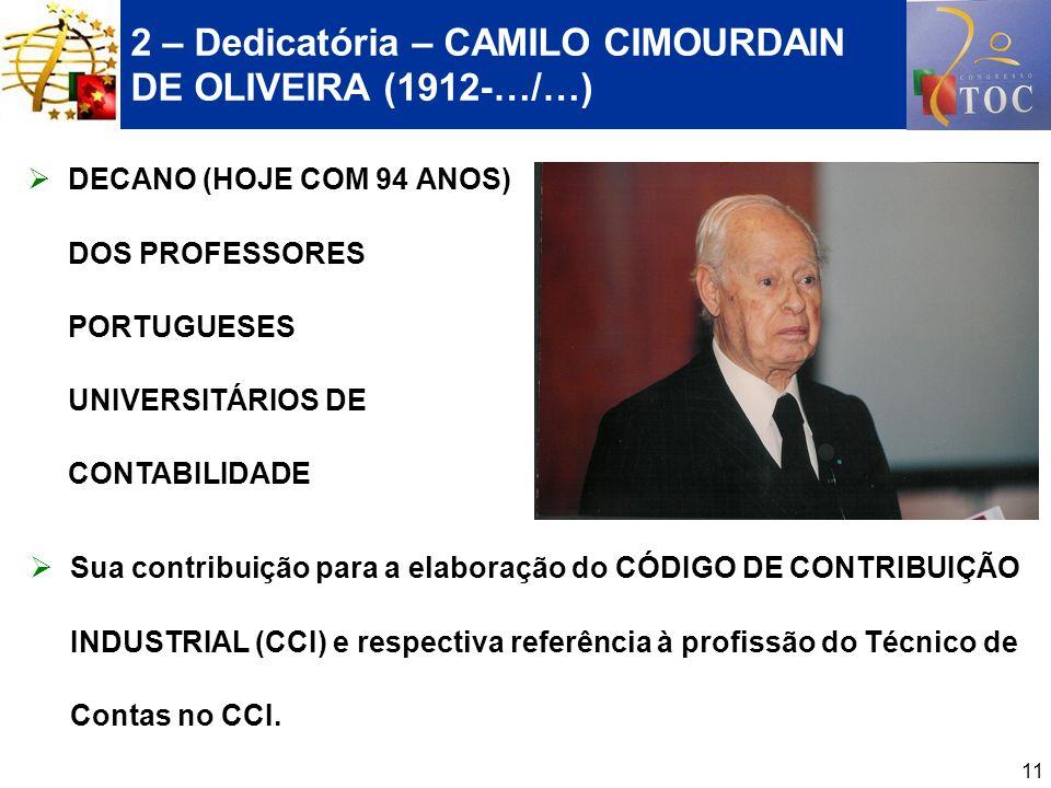 11 2 – Dedicatória – CAMILO CIMOURDAIN DE OLIVEIRA (1912-…/…) DECANO (HOJE COM 94 ANOS) DOS PROFESSORES PORTUGUESES UNIVERSITÁRIOS DE CONTABILIDADE Su