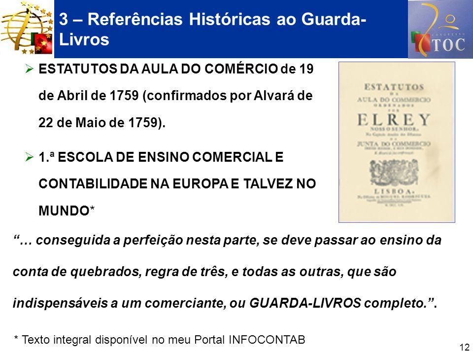 12 3 – Referências Históricas ao Guarda- Livros ESTATUTOS DA AULA DO COMÉRCIO de 19 de Abril de 1759 (confirmados por Alvará de 22 de Maio de 1759). 1