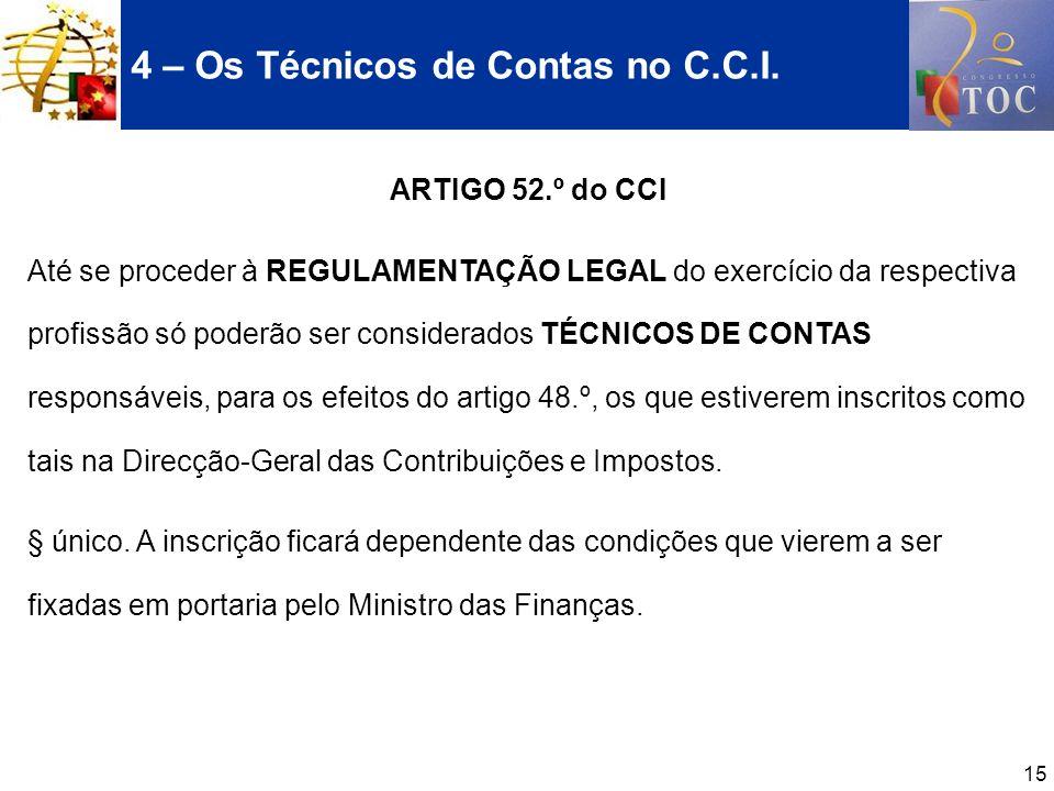 15 4 – Os Técnicos de Contas no C.C.I. ARTIGO 52.º do CCI Até se proceder à REGULAMENTAÇÃO LEGAL do exercício da respectiva profissão só poderão ser c