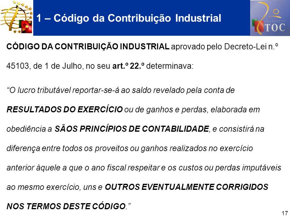 17 1 – Código da Contribuição Industrial CÓDIGO DA CONTRIBUIÇÃO INDUSTRIAL aprovado pelo Decreto-Lei n.º 45103, de 1 de Julho, no seu art.º 22.º deter
