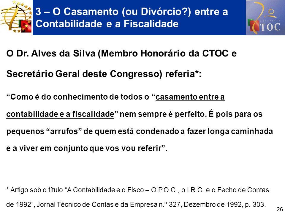 26 3 – O Casamento (ou Divórcio?) entre a Contabilidade e a Fiscalidade O Dr. Alves da Silva (Membro Honorário da CTOC e Secretário Geral deste Congre