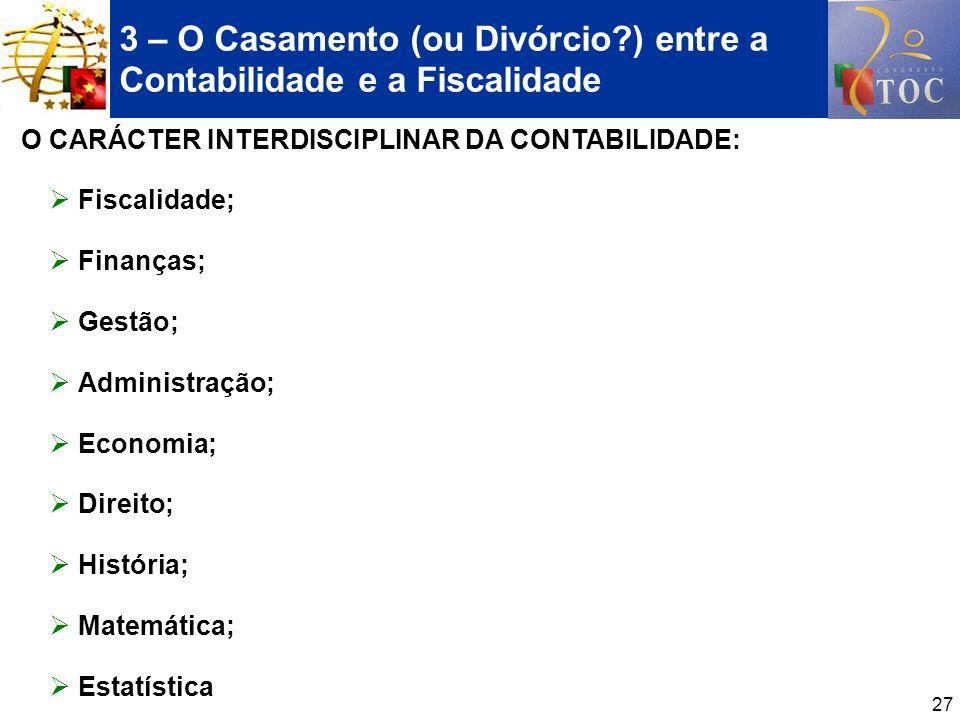 27 3 – O Casamento (ou Divórcio?) entre a Contabilidade e a Fiscalidade O CARÁCTER INTERDISCIPLINAR DA CONTABILIDADE: Fiscalidade; Finanças; Gestão; A