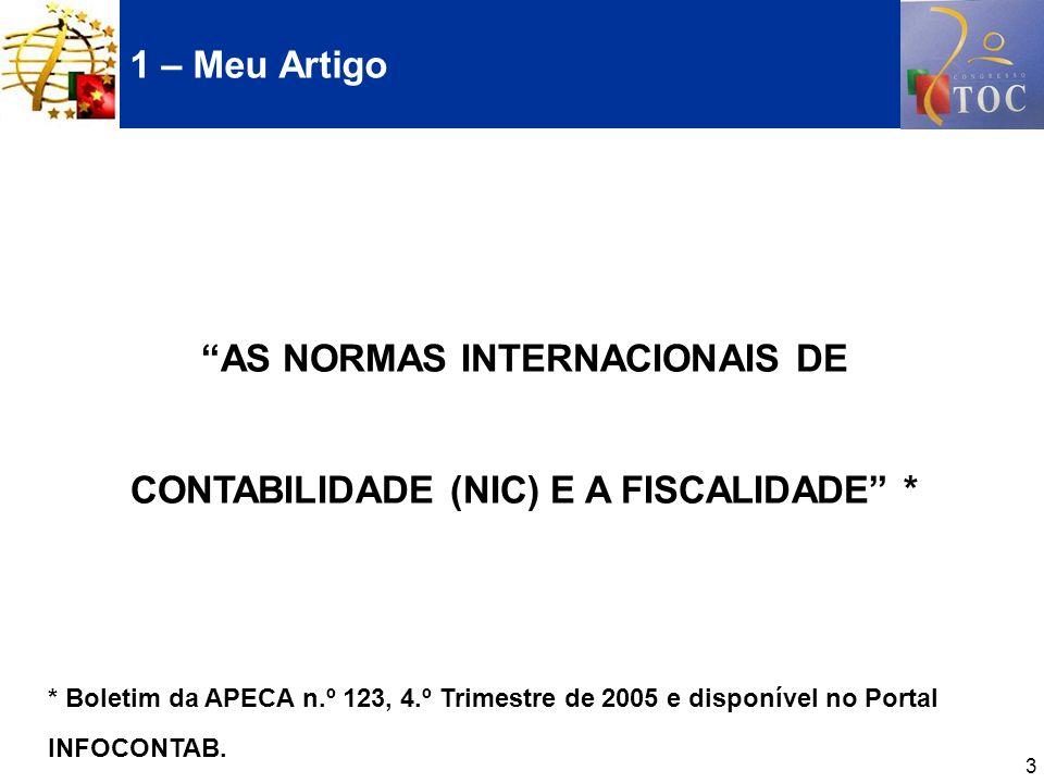 3 1 – Meu Artigo AS NORMAS INTERNACIONAIS DE CONTABILIDADE (NIC) E A FISCALIDADE * * Boletim da APECA n.º 123, 4.º Trimestre de 2005 e disponível no P