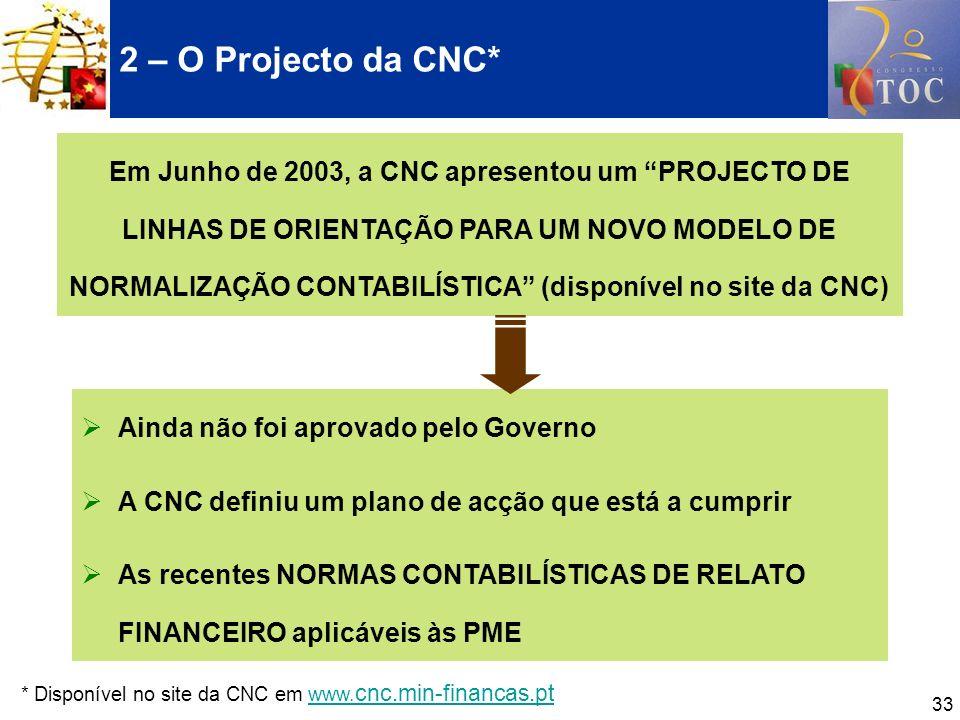 33 2 – O Projecto da CNC* * Disponível no site da CNC em www. cnc.min-financas.ptwww. cnc.min-financas.pt Em Junho de 2003, a CNC apresentou um PROJEC