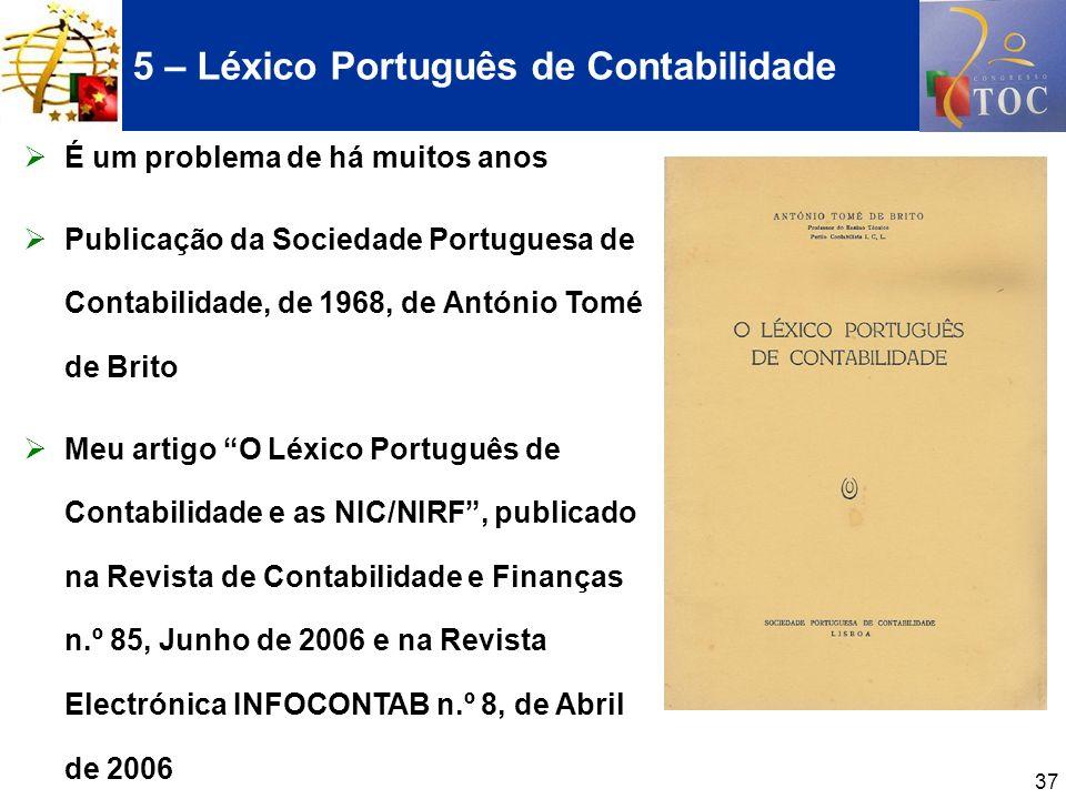 37 É um problema de há muitos anos Publicação da Sociedade Portuguesa de Contabilidade, de 1968, de António Tomé de Brito Meu artigo O Léxico Portuguê