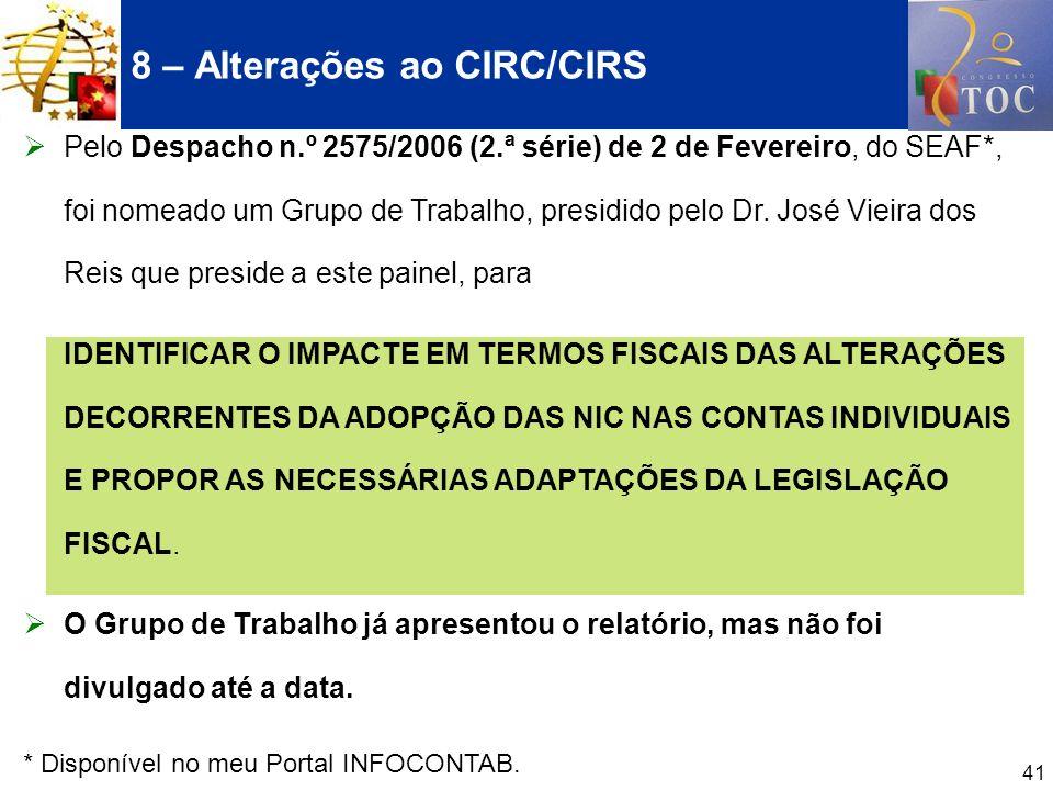 41 Pelo Despacho n.º 2575/2006 (2.ª série) de 2 de Fevereiro, do SEAF*, foi nomeado um Grupo de Trabalho, presidido pelo Dr. José Vieira dos Reis que