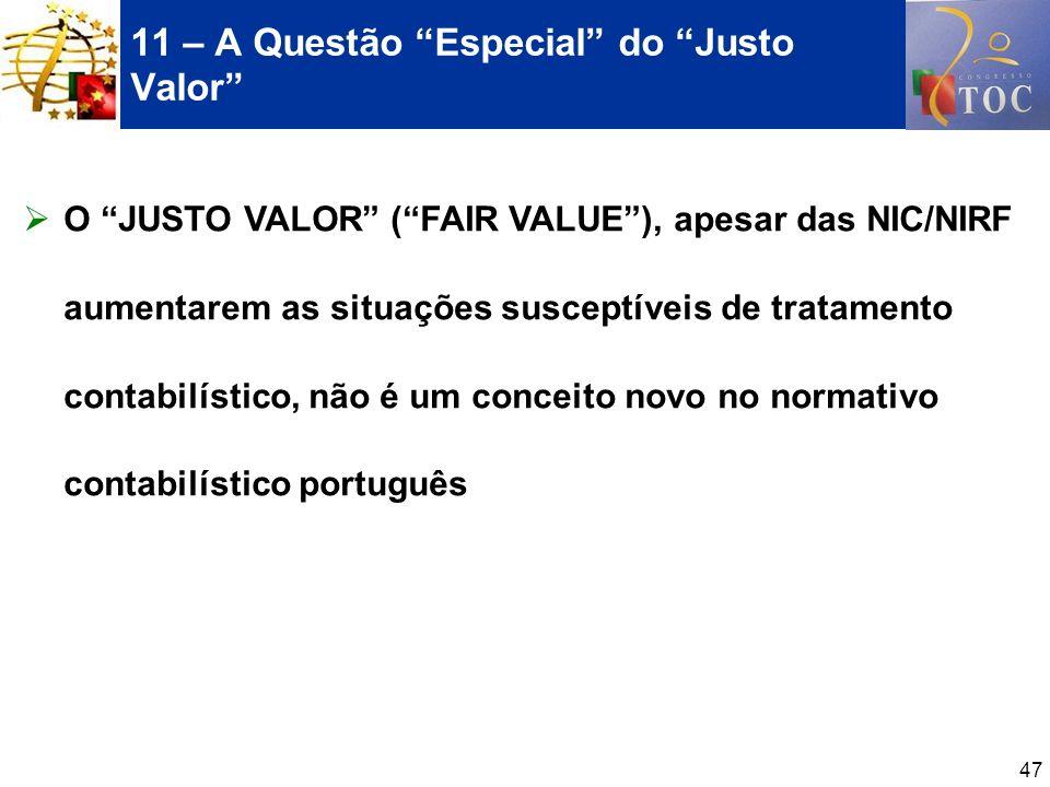 47 11 – A Questão Especial do Justo Valor O JUSTO VALOR (FAIR VALUE), apesar das NIC/NIRF aumentarem as situações susceptíveis de tratamento contabilí