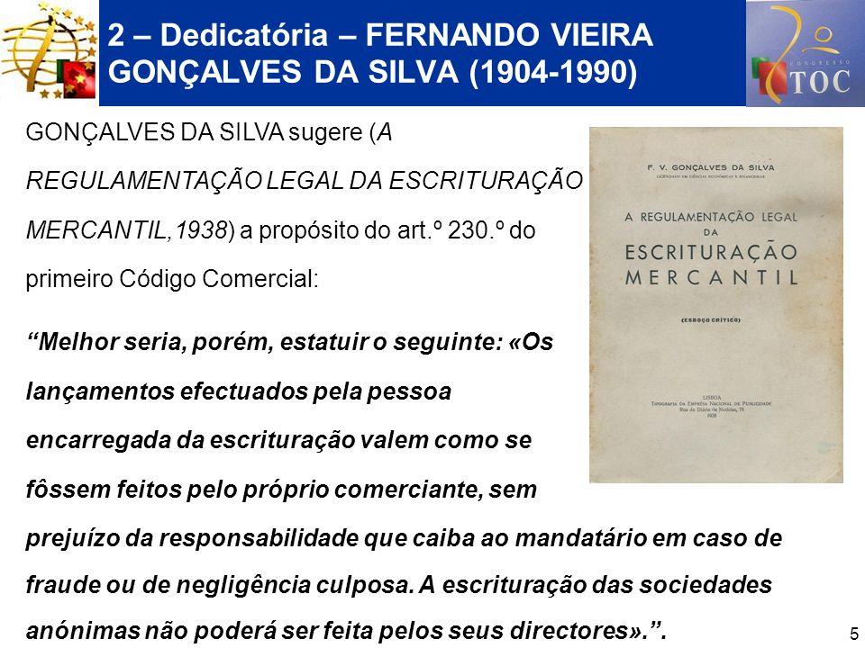5 2 – Dedicatória – FERNANDO VIEIRA GONÇALVES DA SILVA (1904-1990) GONÇALVES DA SILVA sugere (A REGULAMENTAÇÃO LEGAL DA ESCRITURAÇÃO MERCANTIL,1938) a