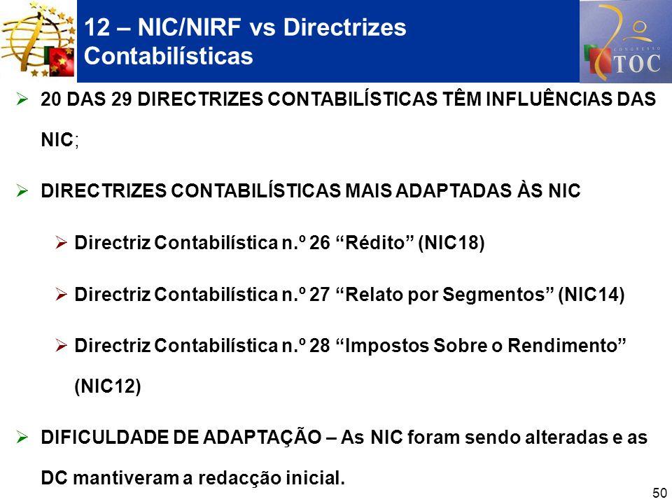 50 12 – NIC/NIRF vs Directrizes Contabilísticas 20 DAS 29 DIRECTRIZES CONTABILÍSTICAS TÊM INFLUÊNCIAS DAS NIC; DIRECTRIZES CONTABILÍSTICAS MAIS ADAPTA
