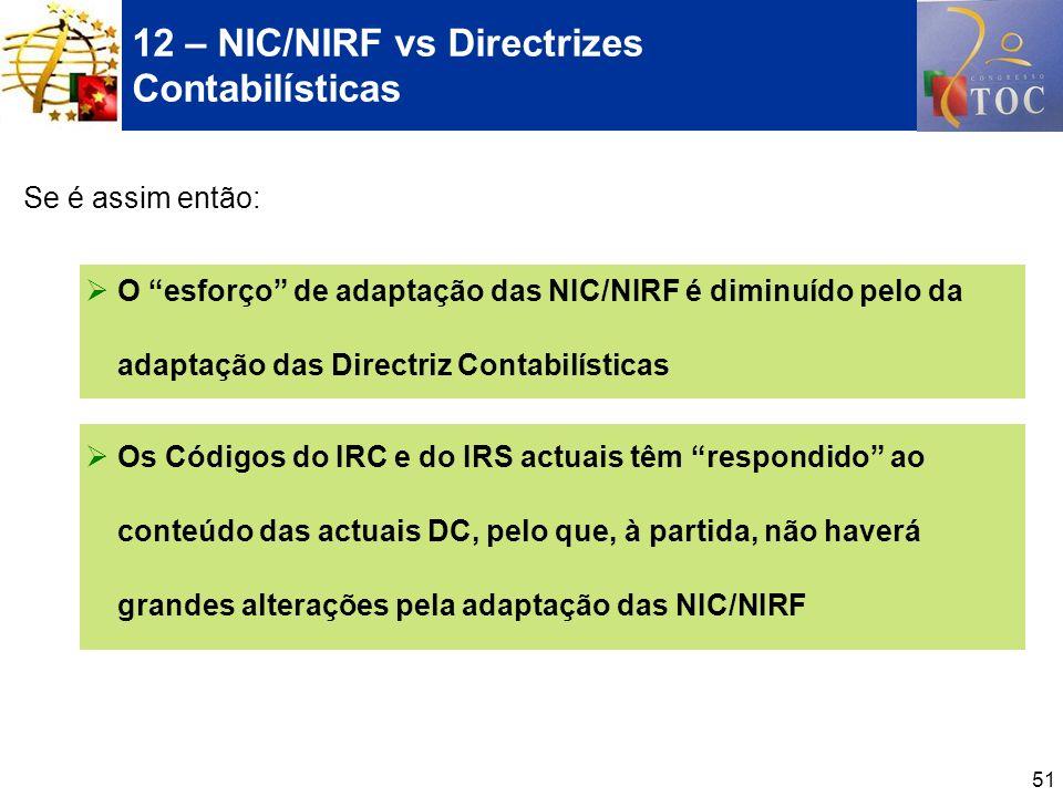 51 Se é assim então: O esforço de adaptação das NIC/NIRF é diminuído pelo da adaptação das Directriz Contabilísticas Os Códigos do IRC e do IRS actuai