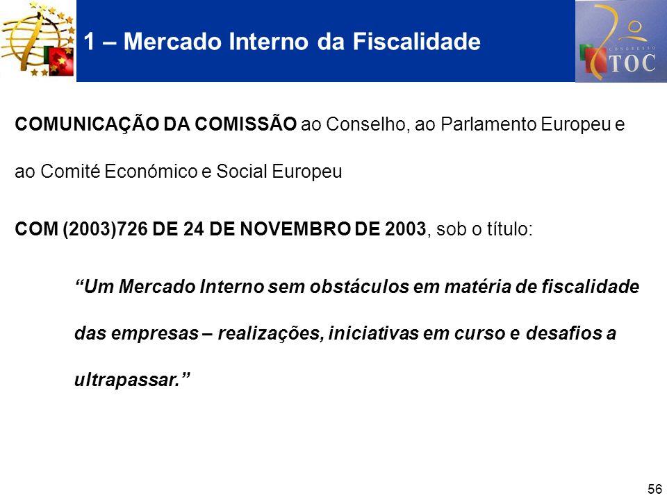 56 1 – Mercado Interno da Fiscalidade COMUNICAÇÃO DA COMISSÃO ao Conselho, ao Parlamento Europeu e ao Comité Económico e Social Europeu COM (2003)726