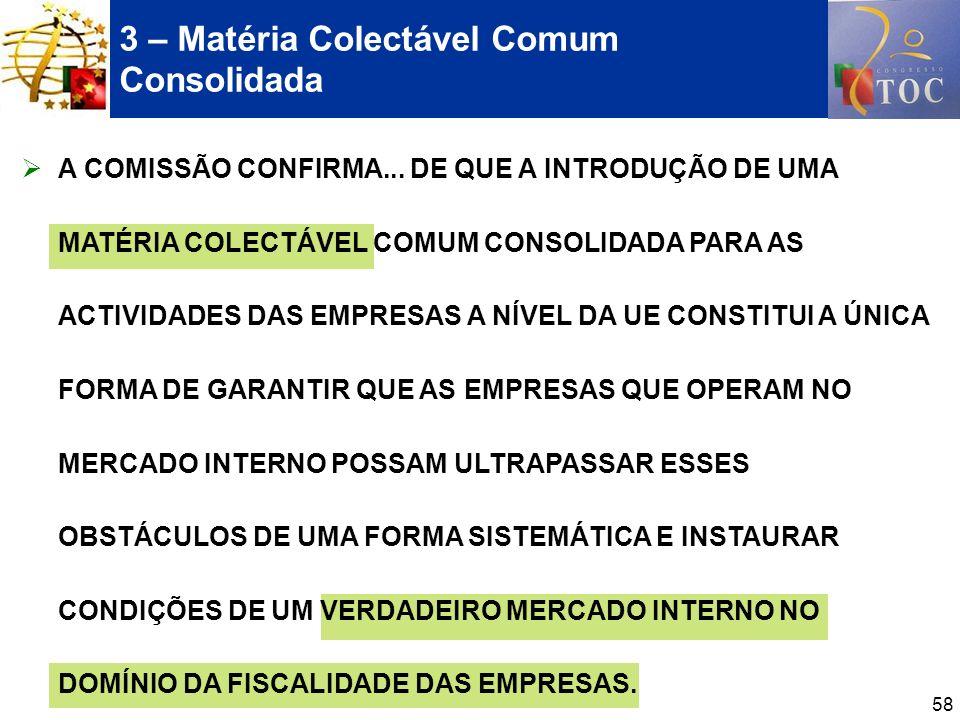 58 3 – Matéria Colectável Comum Consolidada A COMISSÃO CONFIRMA... DE QUE A INTRODUÇÃO DE UMA MATÉRIA COLECTÁVEL COMUM CONSOLIDADA PARA AS ACTIVIDADES