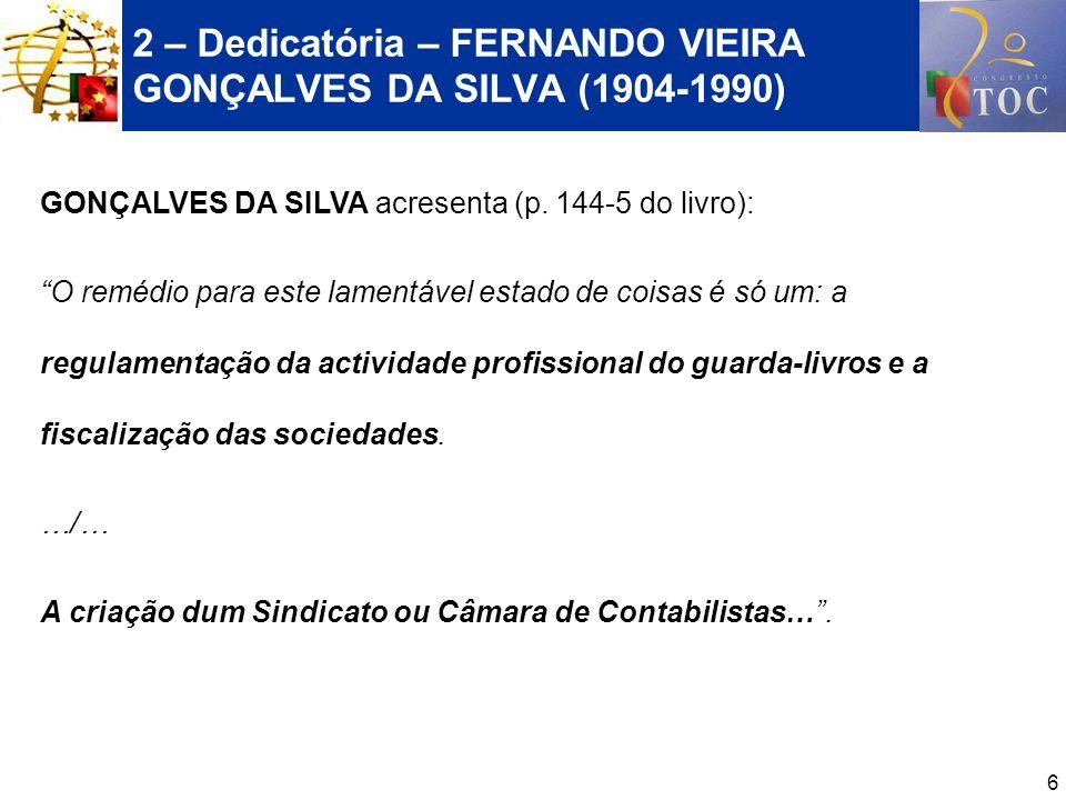 6 2 – Dedicatória – FERNANDO VIEIRA GONÇALVES DA SILVA (1904-1990) GONÇALVES DA SILVA acresenta (p. 144-5 do livro): O remédio para este lamentável es