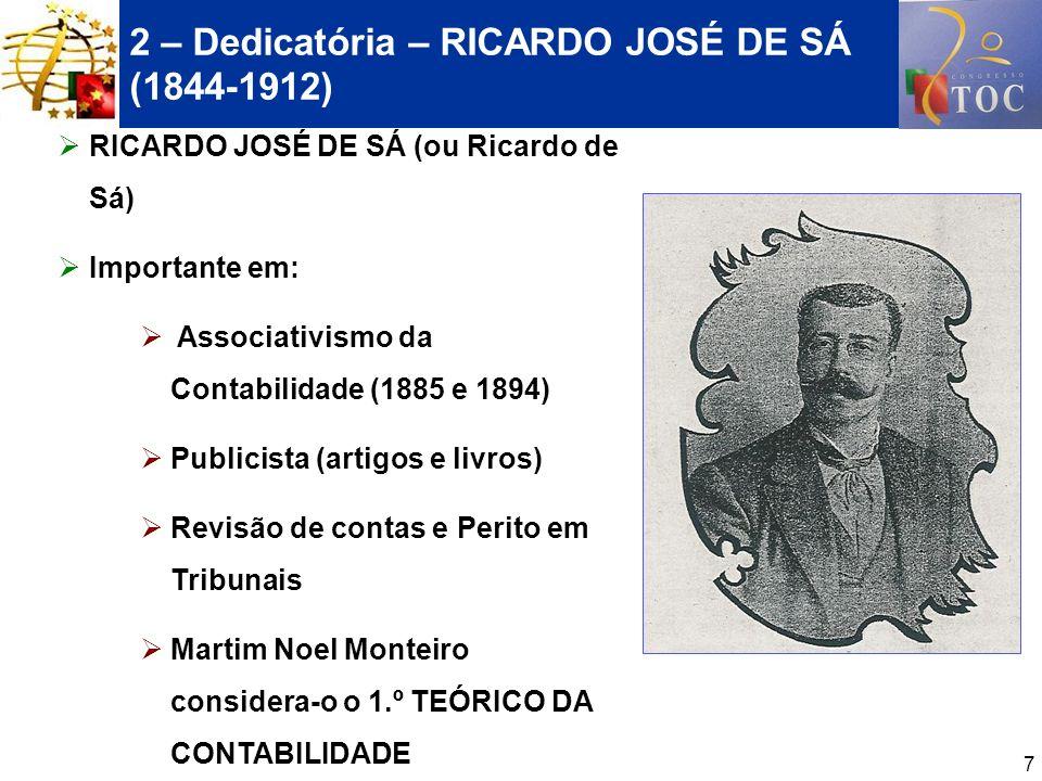 7 2 – Dedicatória – RICARDO JOSÉ DE SÁ (1844-1912) RICARDO JOSÉ DE SÁ (ou Ricardo de Sá) Importante em: Associativismo da Contabilidade (1885 e 1894)