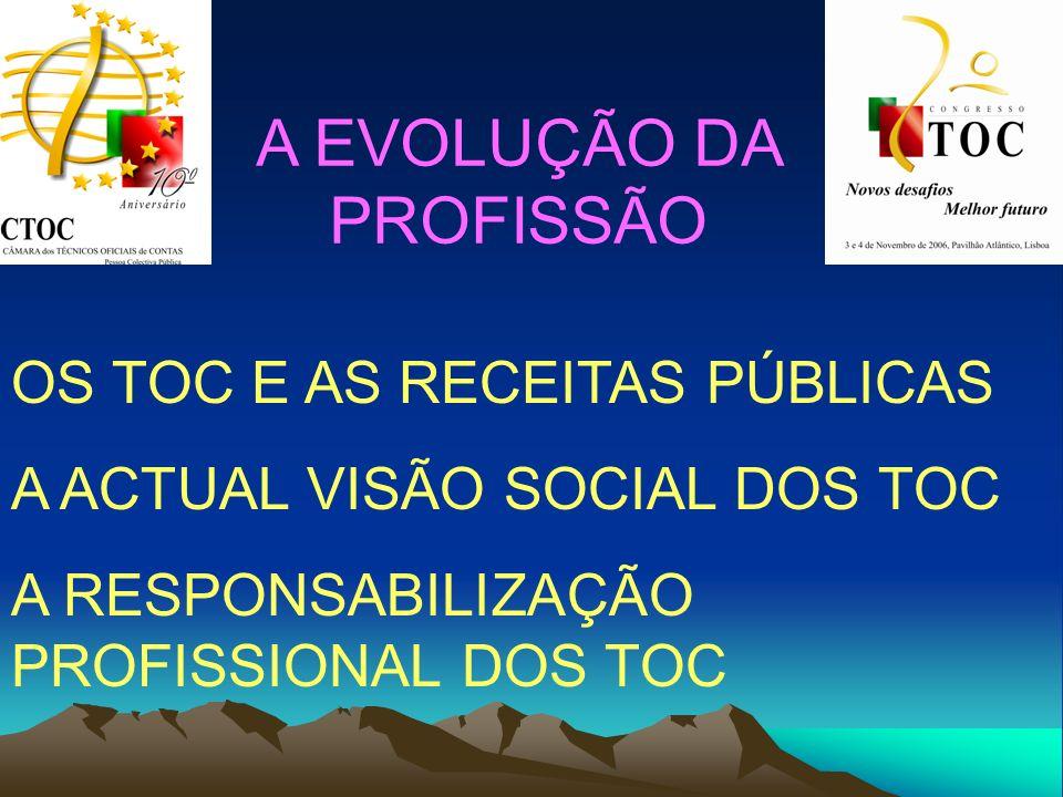A EVOLUÇÃO DA PROFISSÃO OS TOC E AS RECEITAS PÚBLICAS A ACTUAL VISÃO SOCIAL DOS TOC A RESPONSABILIZAÇÃO PROFISSIONAL DOS TOC