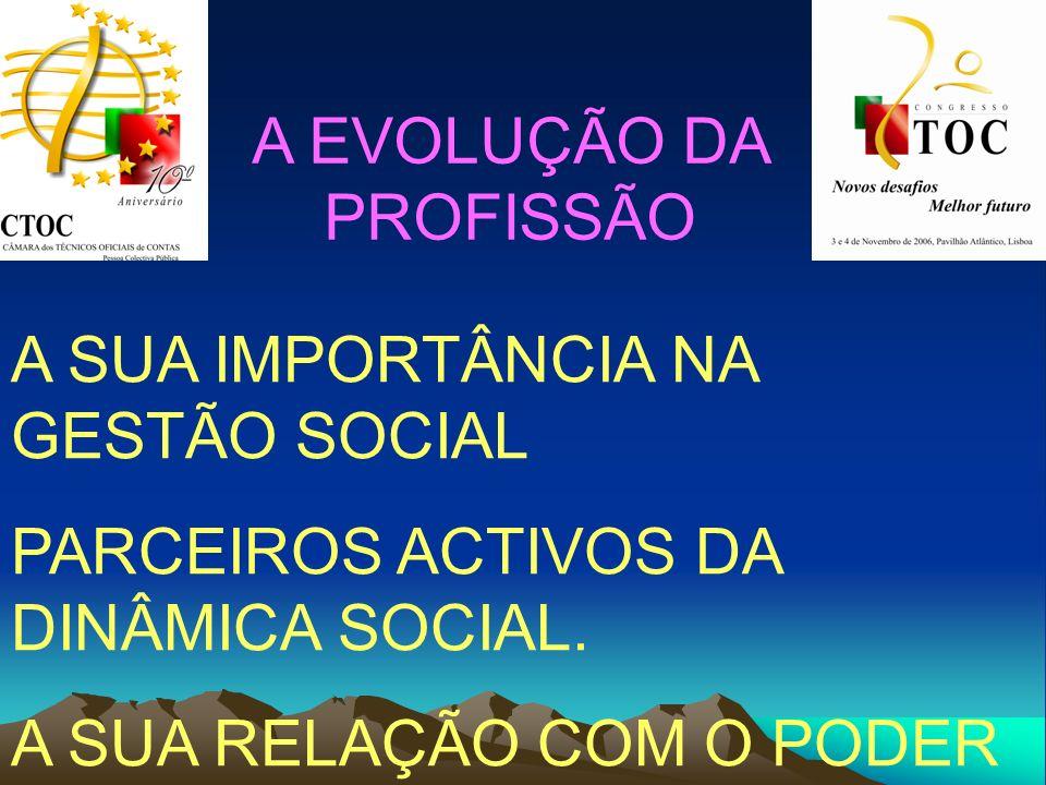 A EVOLUÇÃO DA PROFISSÃO A SUA IMPORTÂNCIA NA GESTÃO SOCIAL PARCEIROS ACTIVOS DA DINÂMICA SOCIAL. A SUA RELAÇÃO COM O PODER