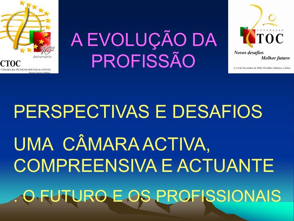A EVOLUÇÃO DA PROFISSÃO PERSPECTIVAS E DESAFIOS UMA CÂMARA ACTIVA, COMPREENSIVA E ACTUANTE. O FUTURO E OS PROFISSIONAIS