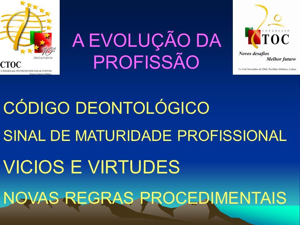 A EVOLUÇÃO DA PROFISSÃO CÓDIGO DEONTOLÓGICO SINAL DE MATURIDADE PROFISSIONAL VICIOS E VIRTUDES NOVAS REGRAS PROCEDIMENTAIS