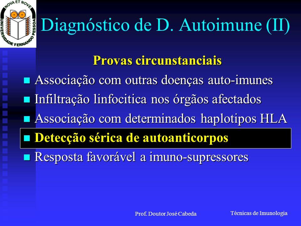 Técnicas de Imunologia Prof. Doutor José Cabeda Diagnóstico de D. Autoimune (II) Provas circunstanciais Associação com outras doenças auto-imunes Asso