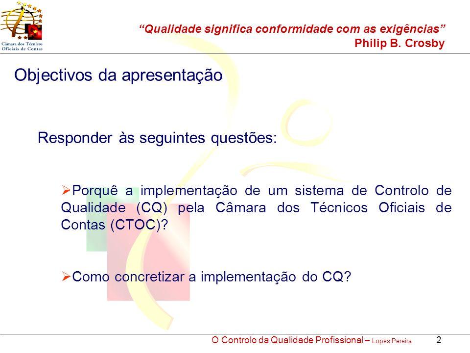 O Controlo da Qualidade Profissional – Lopes Pereira 13 Como concretizar a implementação do CQ O Regulamento do Controlo de Qualidade Constituição das Equipas de Controlo de Qualidade Metodologia Situação actual