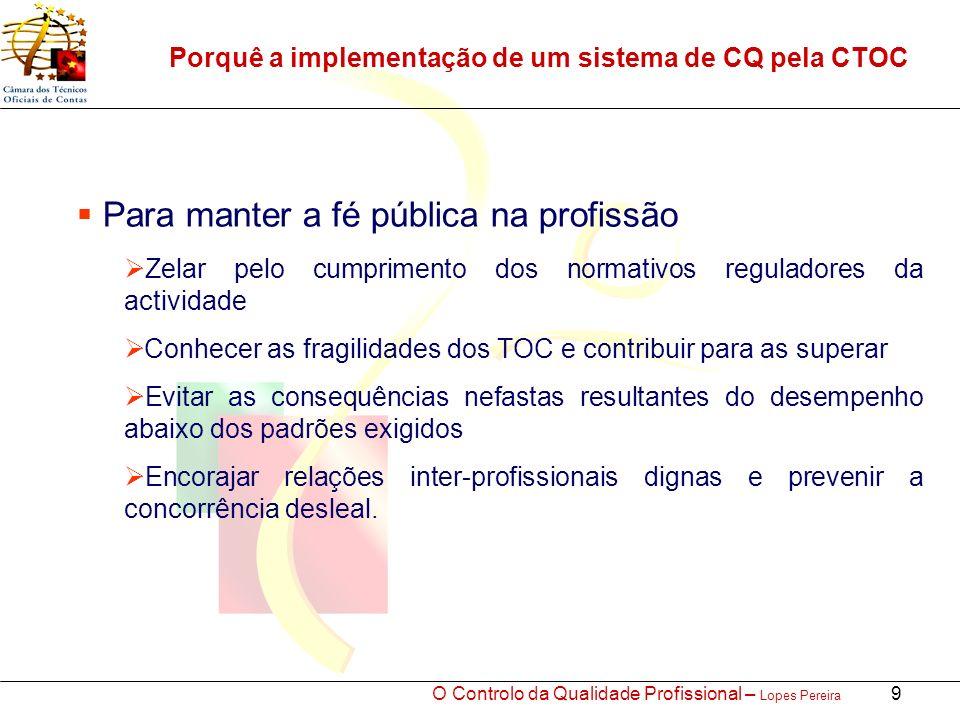 O Controlo da Qualidade Profissional – Lopes Pereira 10 Como concretizar a implementação do CQ Respeitar os modelos organizacionais de cada um e, dentro da medida do possível, nos casos em que tal se justifique, contribuir para o seu aperfeiçoamento, partilhando experiências, é ponto de honra da CCQ.