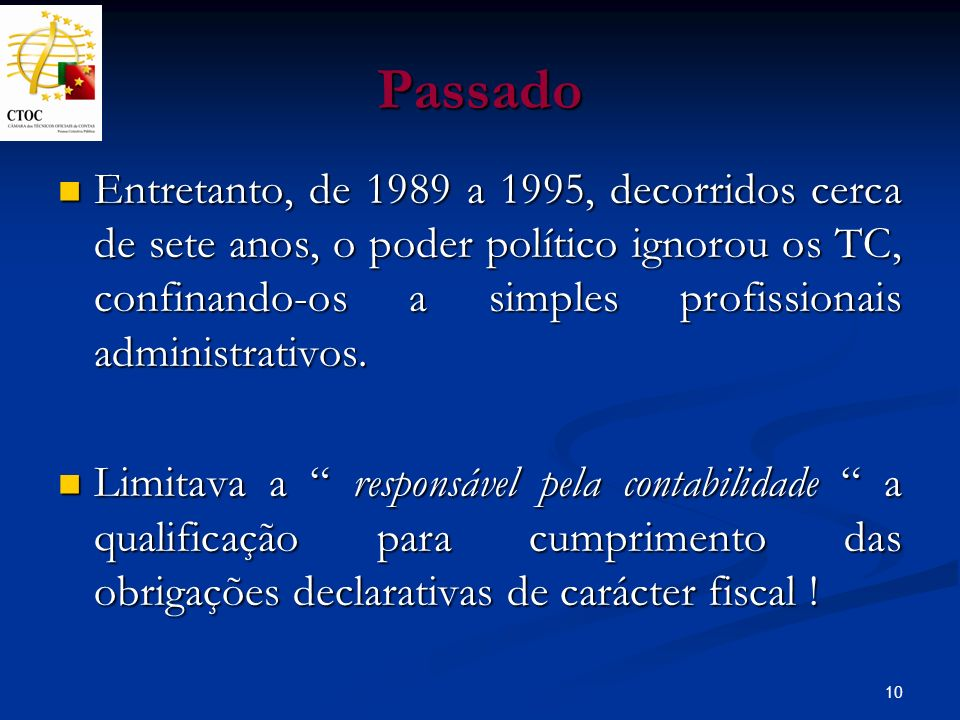 10 Passado Entretanto, de 1989 a 1995, decorridos cerca de sete anos, o poder político ignorou os TC, confinando-os a simples profissionais administra