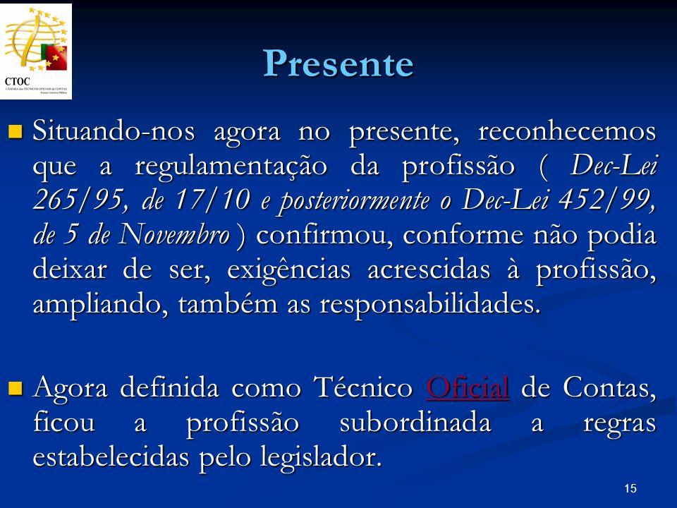 15 Presente Situando-nos agora no presente, reconhecemos que a regulamentação da profissão ( Dec-Lei 265/95, de 17/10 e posteriormente o Dec-Lei 452/9