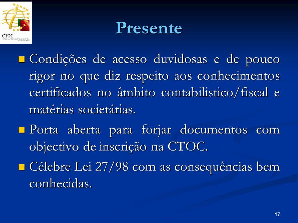 17 Presente Condições de acesso duvidosas e de pouco rigor no que diz respeito aos conhecimentos certificados no âmbito contabilistico/fiscal e matéri