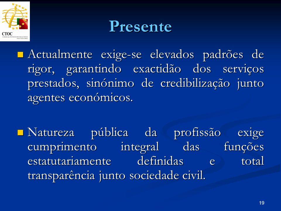 19 Presente Actualmente exige-se elevados padrões de rigor, garantindo exactidão dos serviços prestados, sinónimo de credibilização junto agentes econ