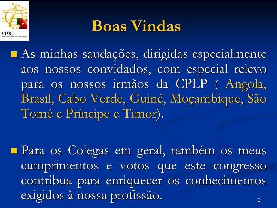 2 Boas Vindas As minhas saudações, dirigidas especialmente aos nossos convidados, com especial relevo para os nossos irmãos da CPLP ( Angola, Brasil,