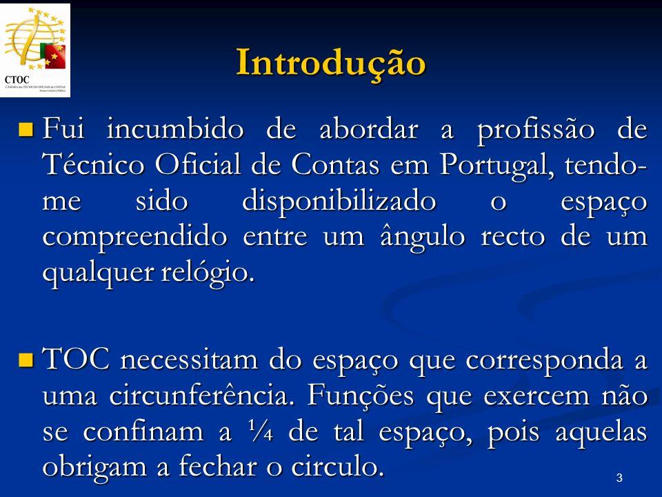 3 Introdução Fui incumbido de abordar a profissão de Técnico Oficial de Contas em Portugal, tendo- me sido disponibilizado o espaço compreendido entre