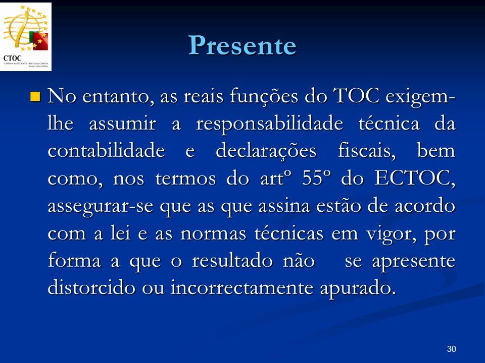 30 Presente No entanto, as reais funções do TOC exigem- lhe assumir a responsabilidade técnica da contabilidade e declarações fiscais, bem como, nos t