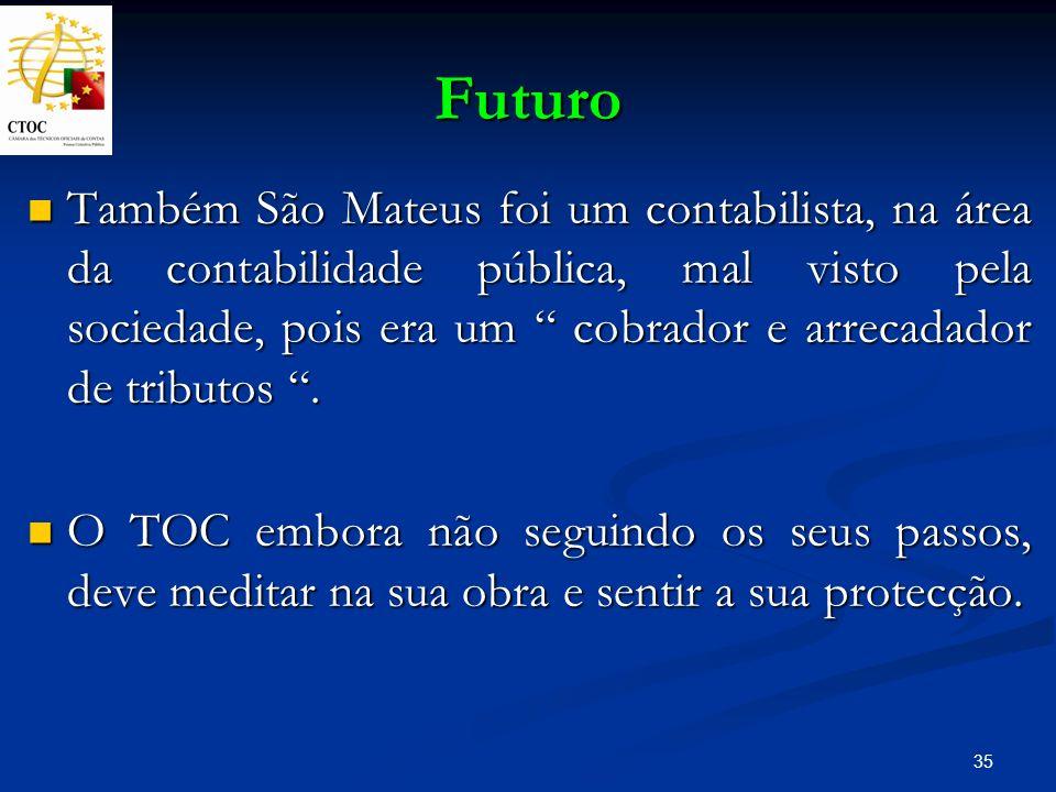 35 Futuro Também São Mateus foi um contabilista, na área da contabilidade pública, mal visto pela sociedade, pois era um cobrador e arrecadador de tri