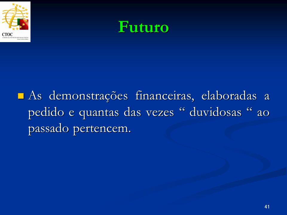 41 Futuro As demonstrações financeiras, elaboradas a pedido e quantas das vezes duvidosas ao passado pertencem. As demonstrações financeiras, elaborad